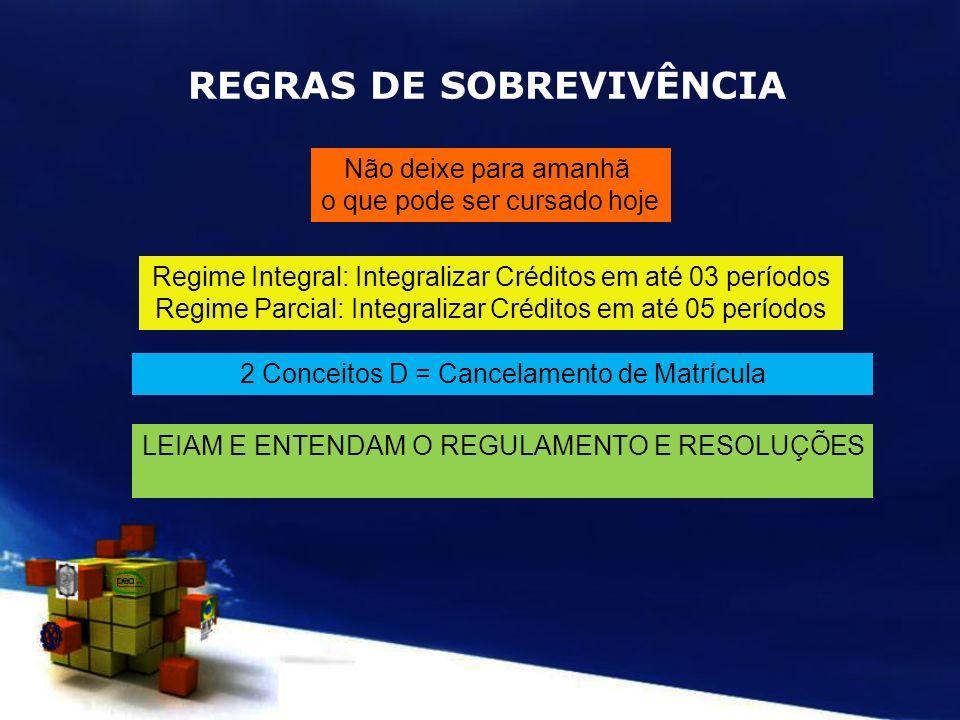 Não deixe para amanhã o que pode ser cursado hoje Regime Integral: Integralizar Créditos em até 03 períodos Regime Parcial: Integralizar Créditos em a