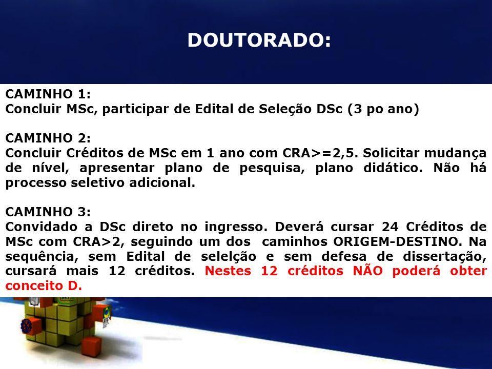 CAMINHO 1: Concluir MSc, participar de Edital de Seleção DSc (3 po ano) CAMINHO 2: Concluir Créditos de MSc em 1 ano com CRA>=2,5. Solicitar mudança d
