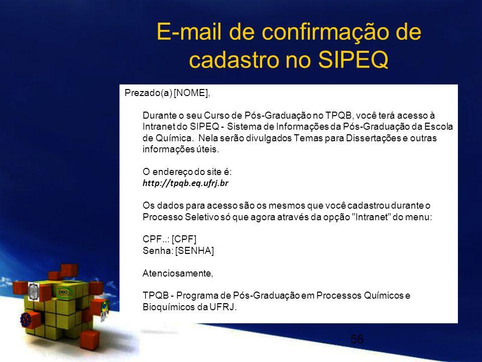 E-mail de confirmação de cadastro no SIPEQ Prezado(a) [NOME], Durante o seu Curso de Pós-Graduação no TPQB, você terá acesso à Intranet do SIPEQ - Sis