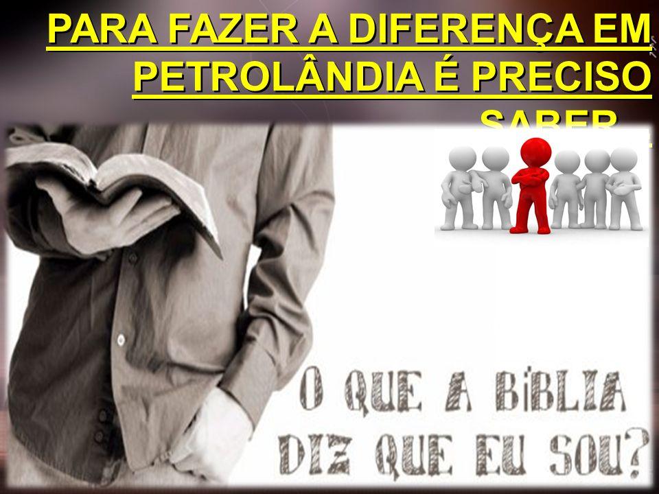 PARA FAZER A DIFERENÇA EM PETROLÂNDIA É PRECISO SABER...