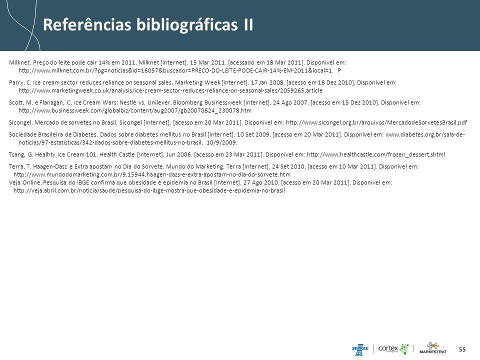 55 Referências bibliográficas II Milknet. Preço do leite pode cair 14% em 2011. Milknet [Internet]. 15 Mar 2011. [acessado em 18 Mar 2011]. Disponível