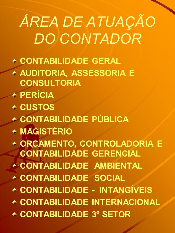 ÁREA DE ATUAÇÃO DO CONTADOR CONTABILIDADE GERAL AUDITORIA, ASSESSORIA E CONSULTORIA PERÍCIA CUSTOS CONTABILIDADE PÚBLICA MAGISTÉRIO ORÇAMENTO, CONTROL