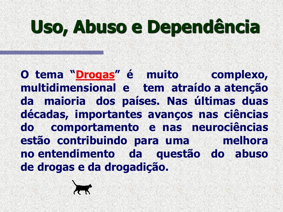 Uso, Abuso e Dependência Neurologicamente a drogadição deve ser considerada uma doença.