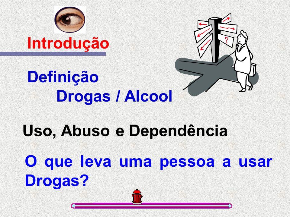 Definição Drogas / Alcool Introdução Uso, Abuso e Dependência O que leva uma pessoa a usar Drogas?