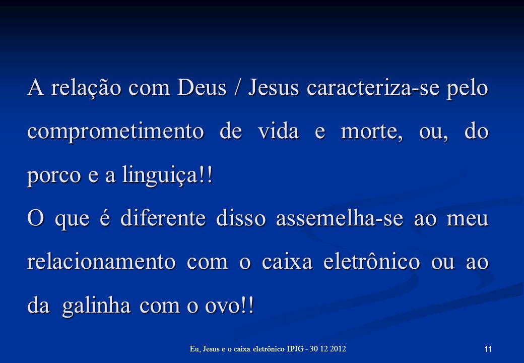 A relação com Deus / Jesus caracteriza-se pelo comprometimento de vida e morte, ou, do porco e a linguiça!! O que é diferente disso assemelha-se ao me