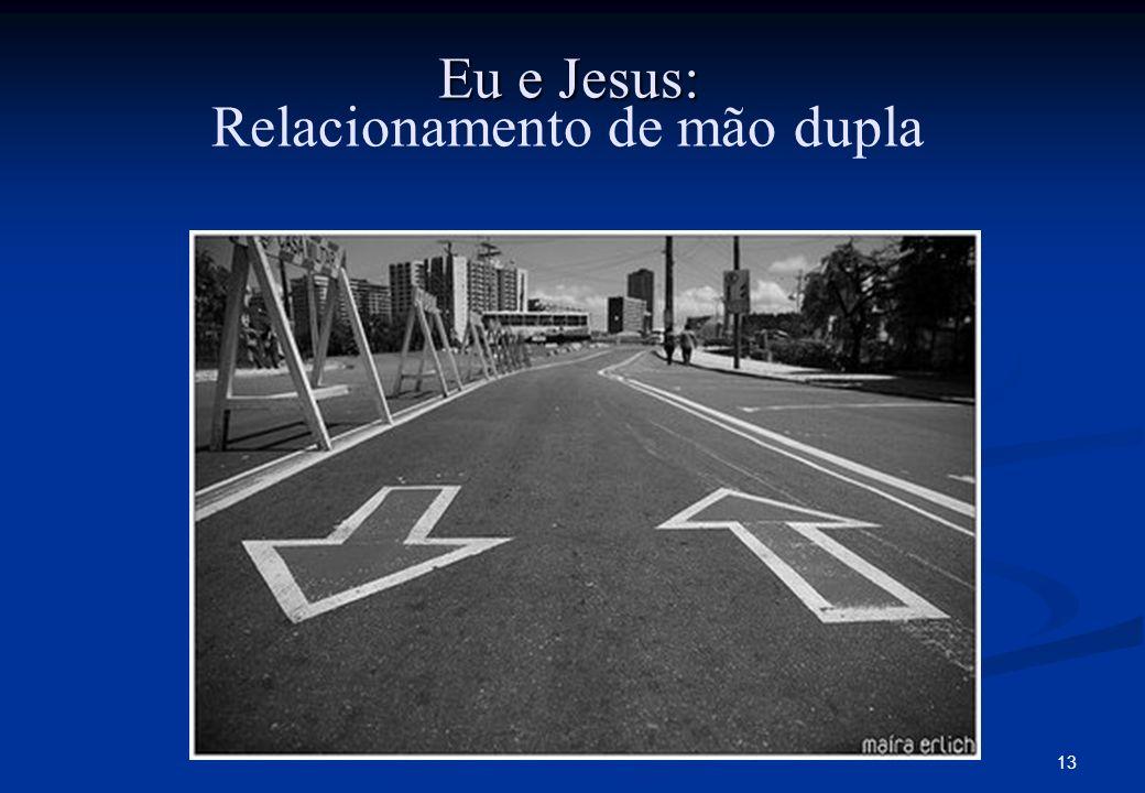 13 Eu e Jesus: Relacionamento de mão dupla