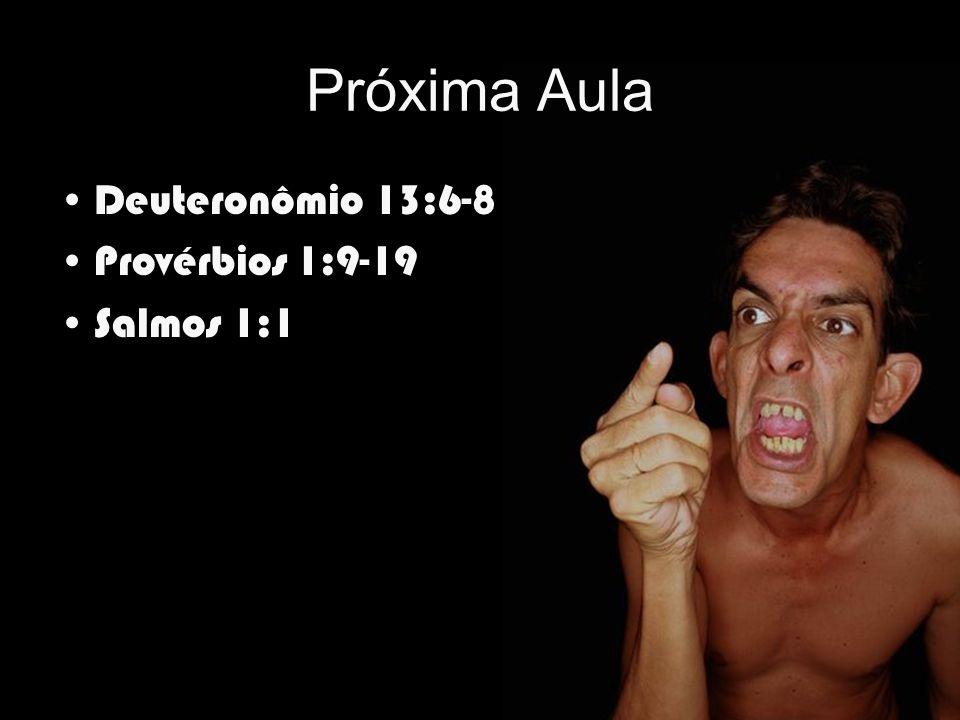 Próxima Aula Deuteronômio 13:6-8 Provérbios 1:9-19 Salmos 1:1