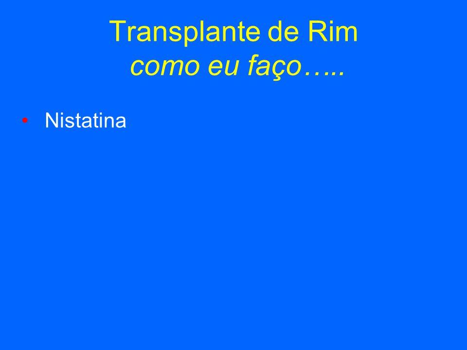 Transplante de Rim como eu faço….. Nistatina