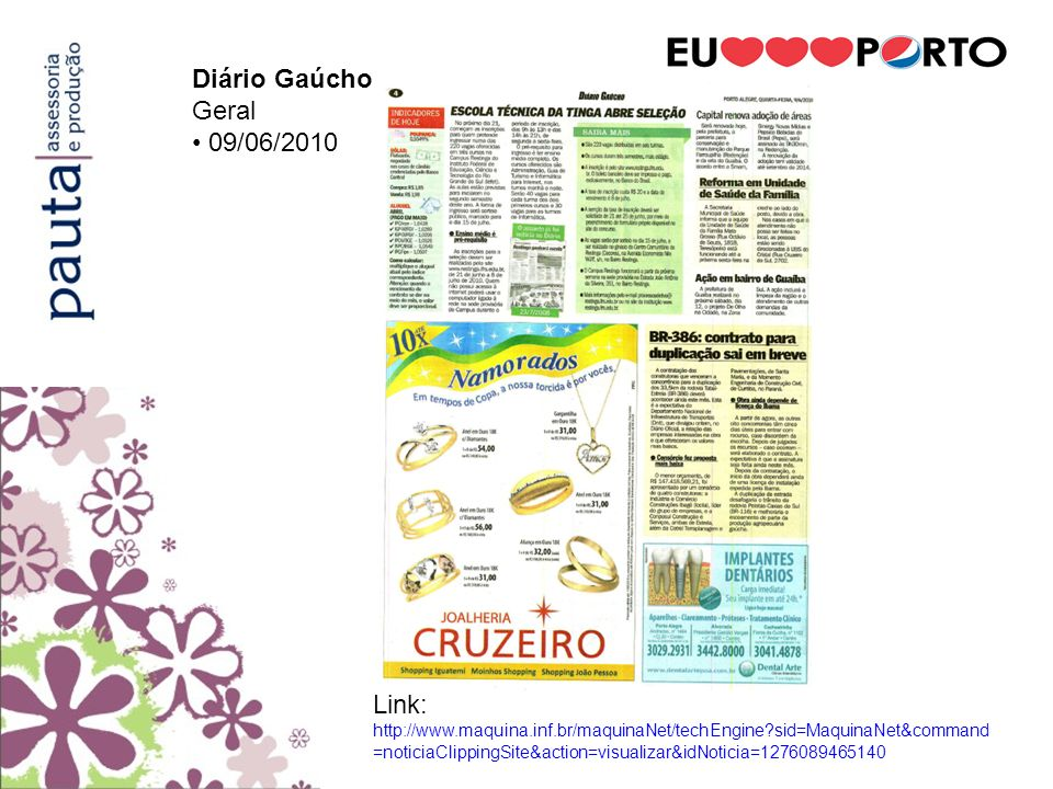 Diário Gaúcho Geral 09/06/2010 Link: http://www.maquina.inf.br/maquinaNet/techEngine?sid=MaquinaNet&command =noticiaClippingSite&action=visualizar&idN
