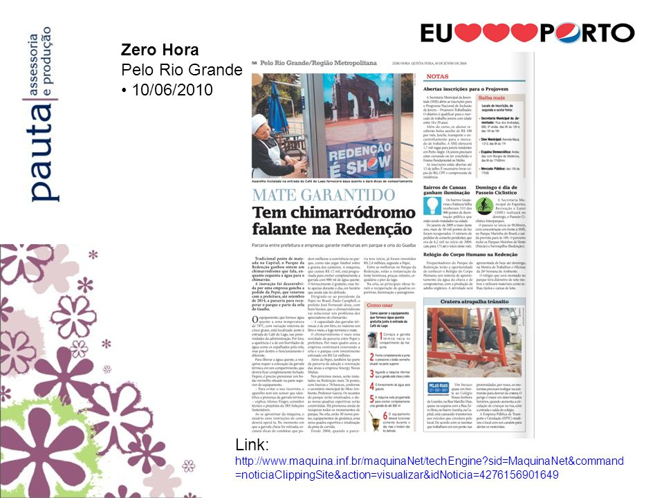 Jornal do Comércio Geral 10/06/2010 Link: http://www.maquina.inf.br/maquinaNet/techEngine?sid=MaquinaNet&command =noticiaClippingSite&action=visualizar&idNoticia=1276176198140