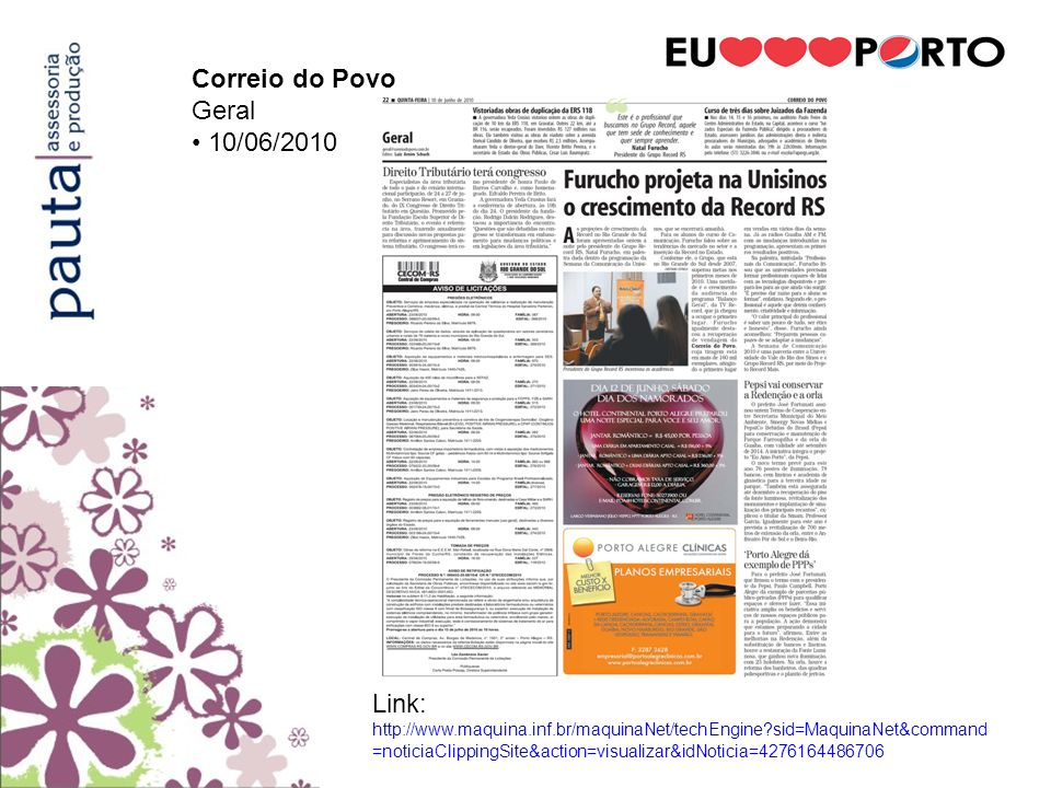 Correio do Povo Geral 10/06/2010 Link: http://www.maquina.inf.br/maquinaNet/techEngine?sid=MaquinaNet&command =noticiaClippingSite&action=visualizar&i