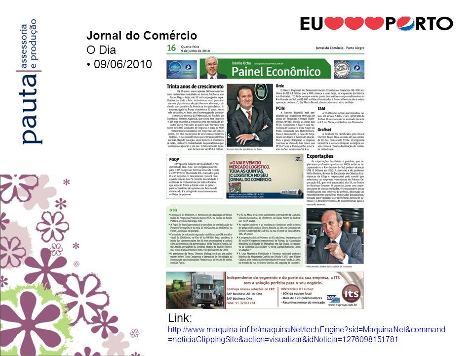 Correio do Povo Ponto Final 09/06/2010 Link: http://www.maquina.inf.br/maquinaNet/techEngine?sid=MaquinaNet&command =noticiaClippingSite&action=visualizar&idNoticia=1276089398734