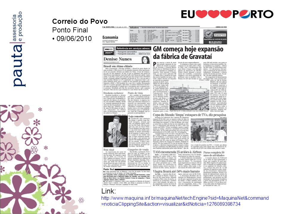 Correio do Povo Ponto Final 09/06/2010 Link: http://www.maquina.inf.br/maquinaNet/techEngine?sid=MaquinaNet&command =noticiaClippingSite&action=visual