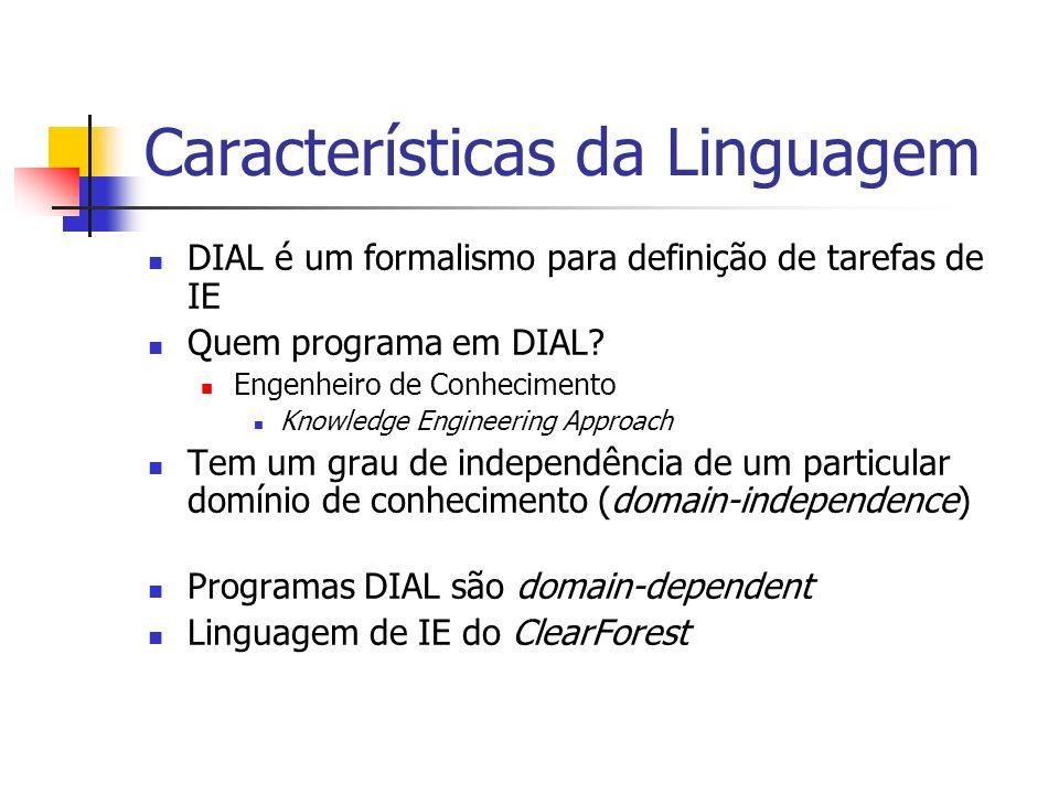 Características da Linguagem DIAL é um formalismo para definição de tarefas de IE Quem programa em DIAL? Engenheiro de Conhecimento Knowledge Engineer