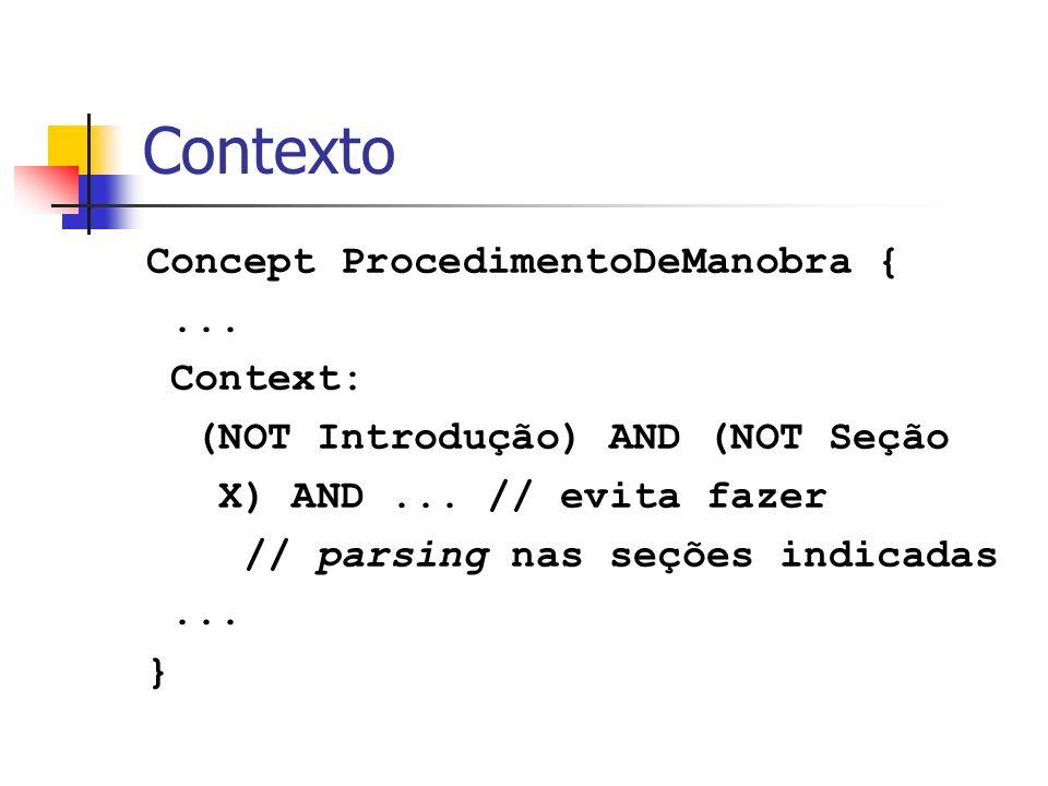 Contexto Concept ProcedimentoDeManobra {... Context: (NOT Introdução) AND (NOT Seção X) AND... // evita fazer // parsing nas seções indicadas... }