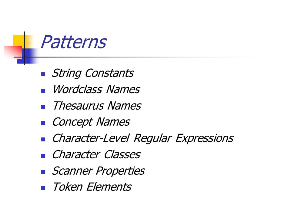 Patterns String Constants Wordclass Names Thesaurus Names Concept Names Character-Level Regular Expressions Character Classes Scanner Properties Token