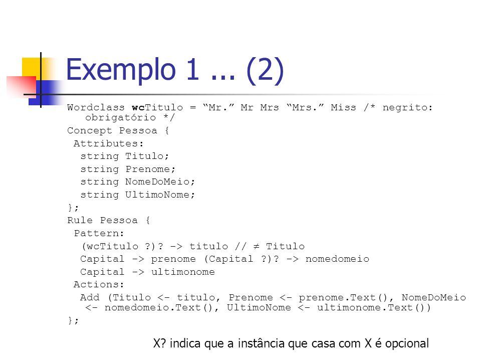 Exemplo 1... (2) Wordclass wcTitulo = Mr. Mr Mrs Mrs. Miss /* negrito: obrigatório */ Concept Pessoa { Attributes: string Titulo; string Prenome; stri