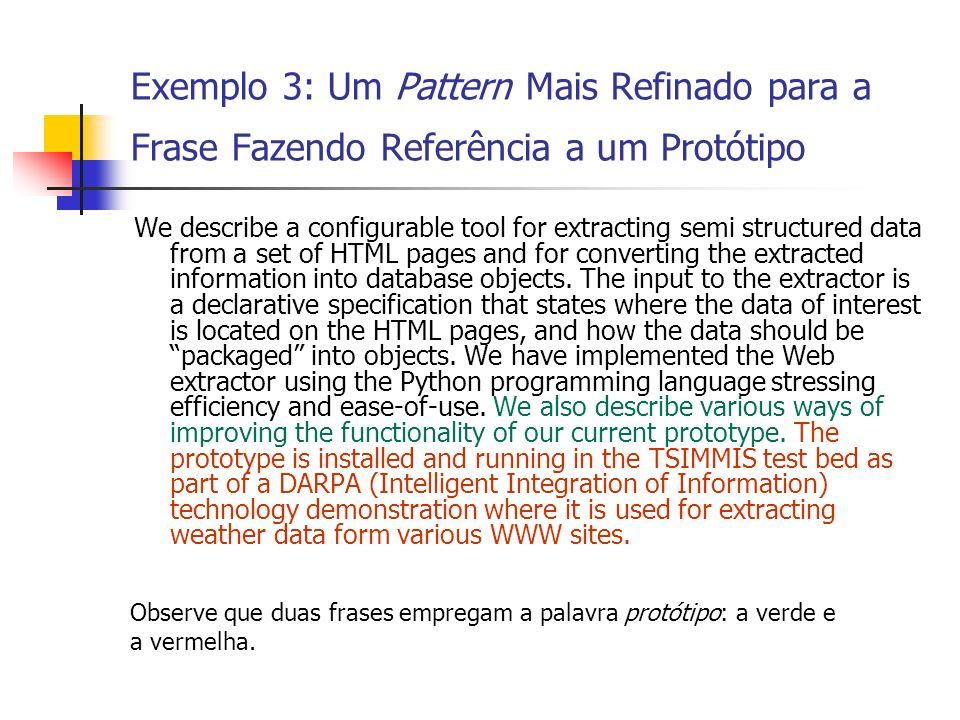 Exemplo 3: Um Pattern Mais Refinado para a Frase Fazendo Referência a um Protótipo We describe a configurable tool for extracting semi structured data