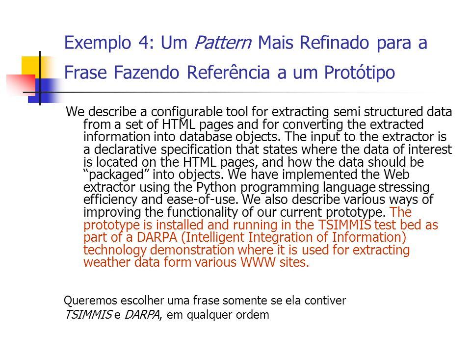 Exemplo 4: Um Pattern Mais Refinado para a Frase Fazendo Referência a um Protótipo We describe a configurable tool for extracting semi structured data