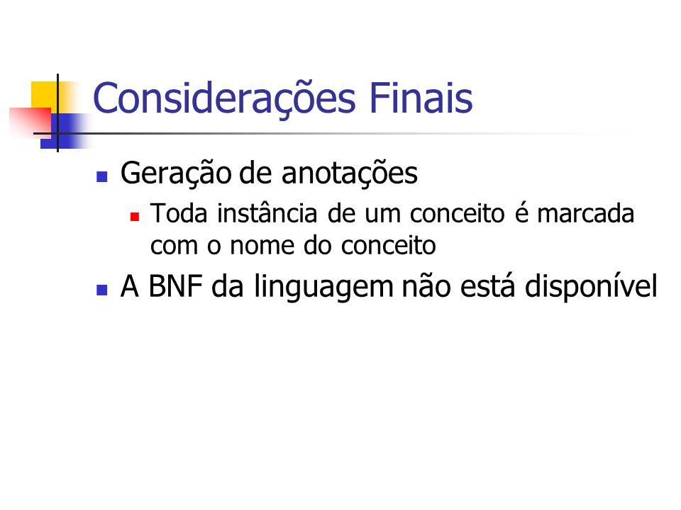 Considerações Finais Geração de anotações Toda instância de um conceito é marcada com o nome do conceito A BNF da linguagem não está disponível