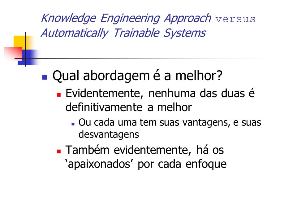 Knowledge Engineering Approach versus Automatically Trainable Systems Qual abordagem é a melhor? Evidentemente, nenhuma das duas é definitivamente a m