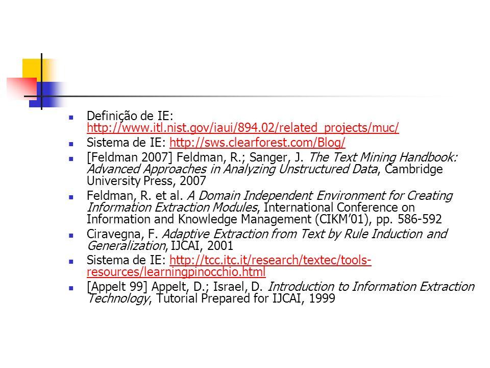 Definição de IE: http://www.itl.nist.gov/iaui/894.02/related_projects/muc/ http://www.itl.nist.gov/iaui/894.02/related_projects/muc/ Sistema de IE: ht