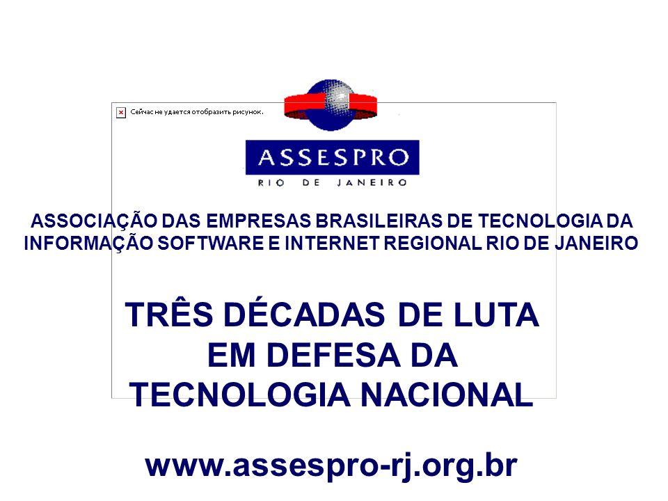 www.assespro-rj.org.br ASSOCIAÇÃO DAS EMPRESAS BRASILEIRAS DE TECNOLOGIA DA INFORMAÇÃO SOFTWARE E INTERNET REGIONAL RIO DE JANEIRO TRÊS DÉCADAS DE LUT