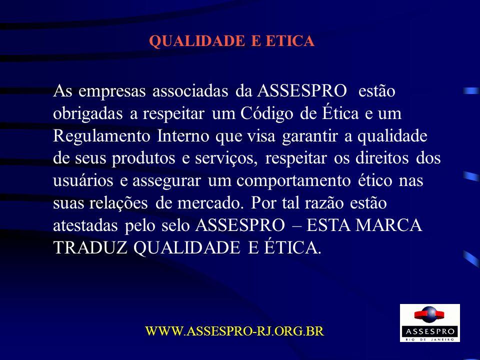 QUALIDADE E ETICA As empresas associadas da ASSESPRO estão obrigadas a respeitar um Código de Ética e um Regulamento Interno que visa garantir a quali