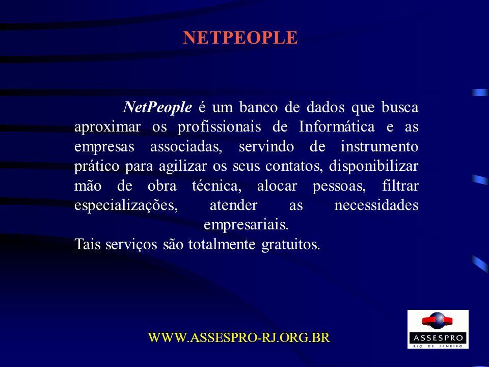 NETPEOPLE NetPeople é um banco de dados que busca aproximar os profissionais de Informática e as empresas associadas, servindo de instrumento prático