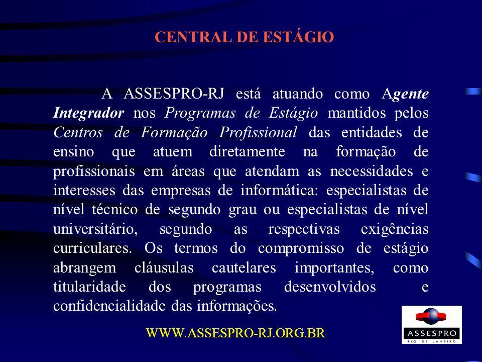 CENTRAL DE ESTÁGIO A ASSESPRO-RJ está atuando como Agente Integrador nos Programas de Estágio mantidos pelos Centros de Formação Profissional das enti
