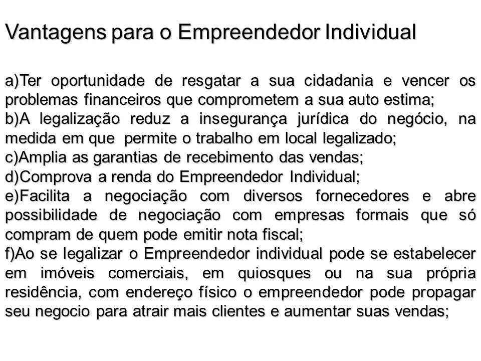 Vantagens para o Empreendedor Individual a)Ter oportunidade de resgatar a sua cidadania e vencer os problemas financeiros que comprometem a sua auto e