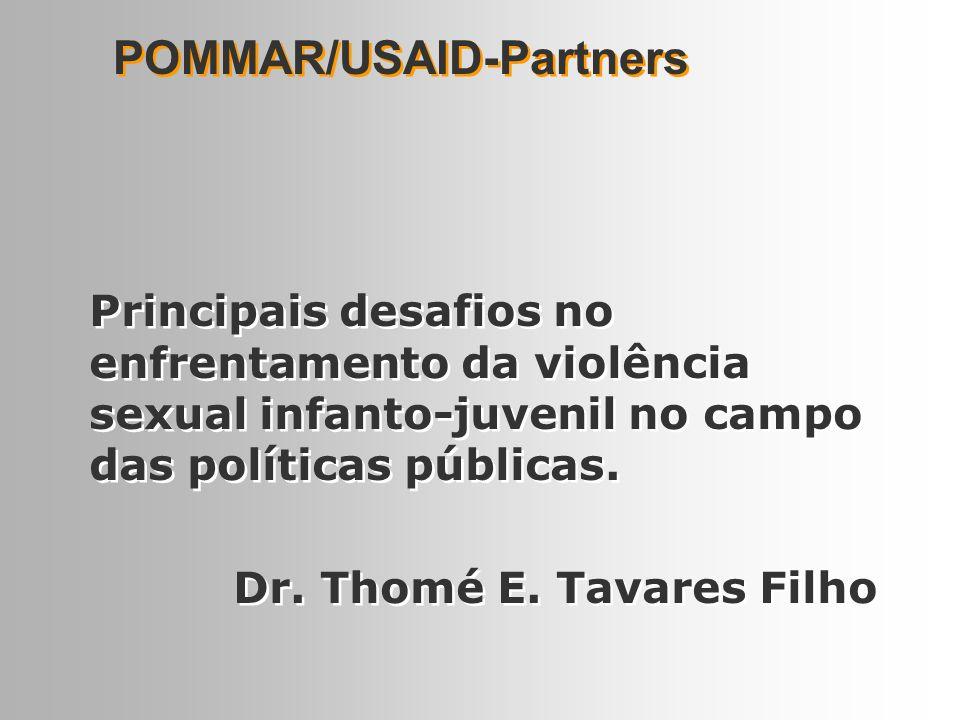 POMMAR/USAID-Partners Principais desafios no enfrentamento da violência sexual infanto-juvenil no campo das políticas públicas. Dr. Thomé E. Tavares F