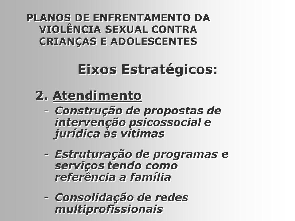 11 2. Atendimento PLANOS DE ENFRENTAMENTO DA VIOLÊNCIA SEXUAL CONTRA CRIANÇAS E ADOLESCENTES -Construção de propostas de intervenção psicossocial e ju