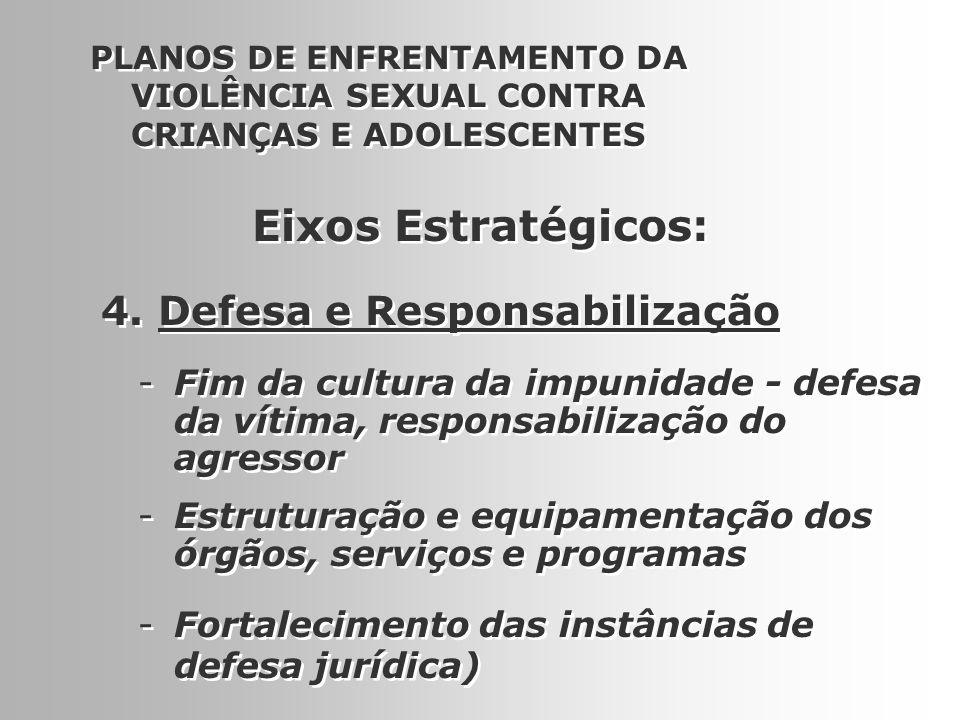 13 4. Defesa e Responsabilização PLANOS DE ENFRENTAMENTO DA VIOLÊNCIA SEXUAL CONTRA CRIANÇAS E ADOLESCENTES -Fim da cultura da impunidade - defesa da