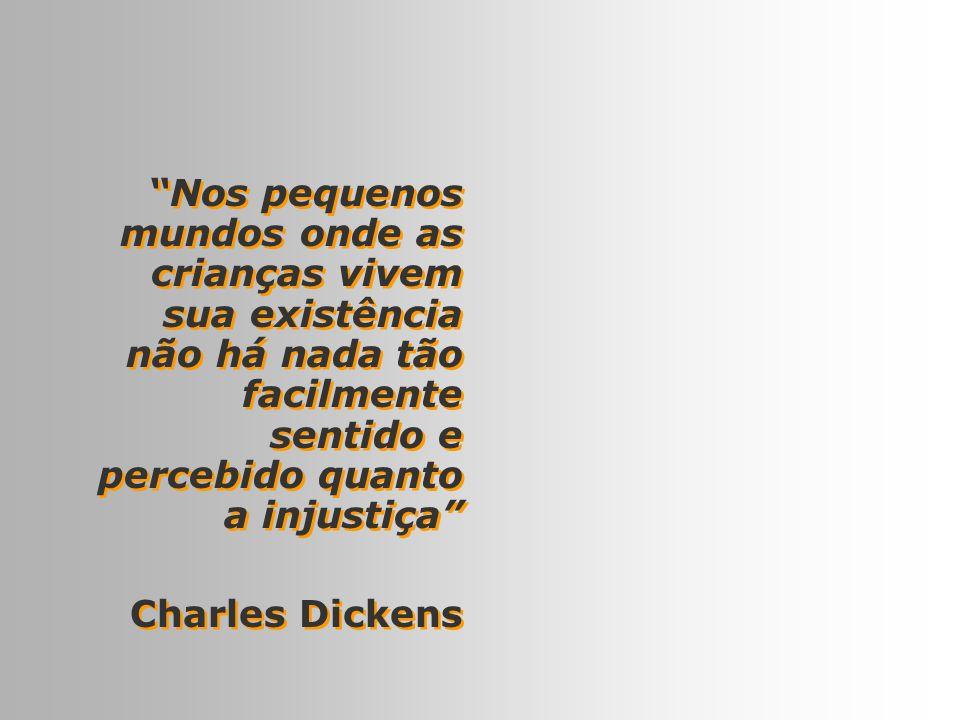 2 Nos pequenos mundos onde as crianças vivem sua existência não há nada tão facilmente sentido e percebido quanto a injustiça Charles Dickens Nos pequ