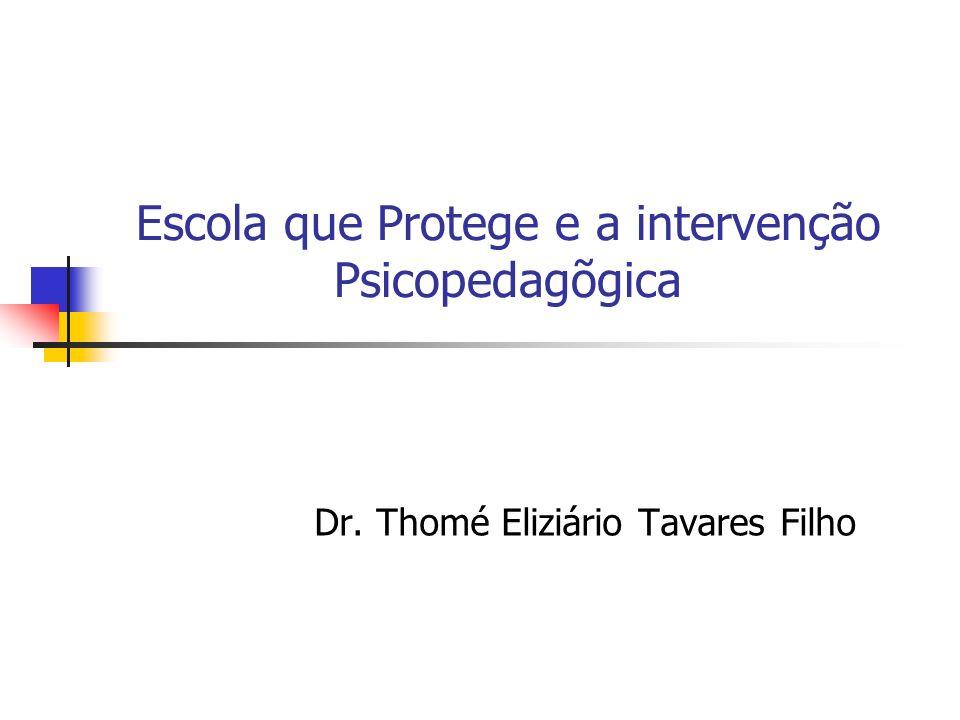 Escola que Protege e a intervenção Psicopedagõgica Dr. Thomé Eliziário Tavares Filho