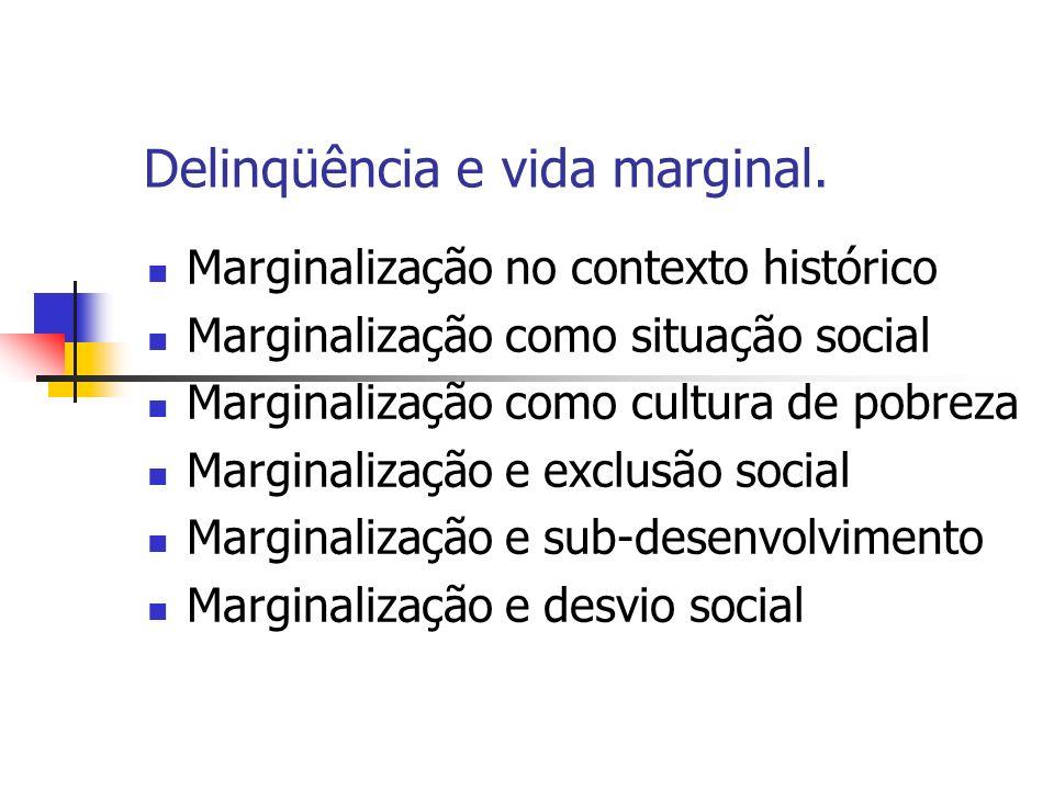 Delinqüência e vida marginal. Marginalização no contexto histórico Marginalização como situação social Marginalização como cultura de pobreza Marginal