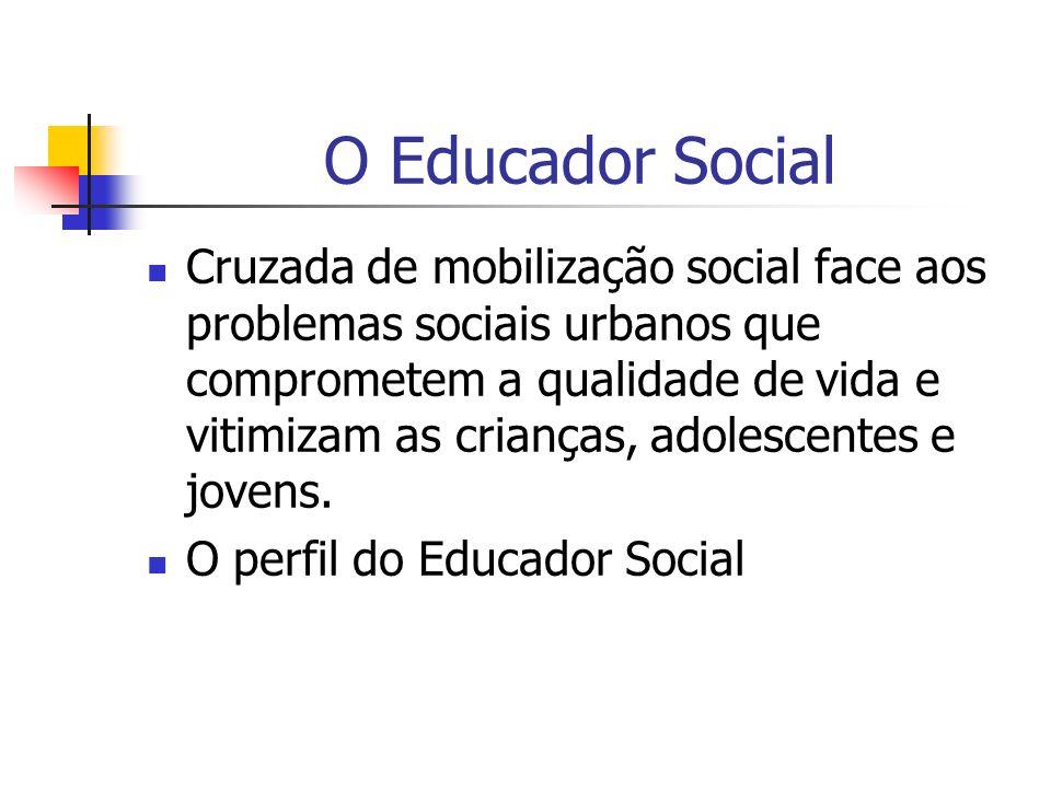O Educador Social Cruzada de mobilização social face aos problemas sociais urbanos que comprometem a qualidade de vida e vitimizam as crianças, adoles