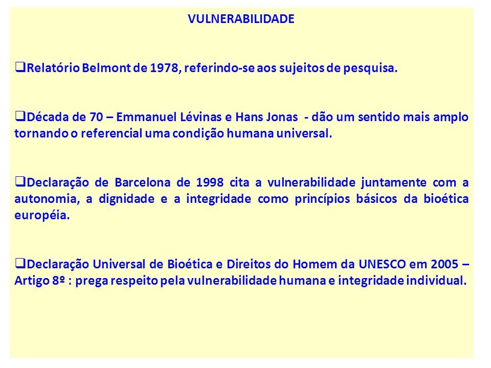 VULNERABILIDADE Relatório Belmont de 1978, referindo-se aos sujeitos de pesquisa. Década de 70 – Emmanuel Lévinas e Hans Jonas - dão um sentido mais a