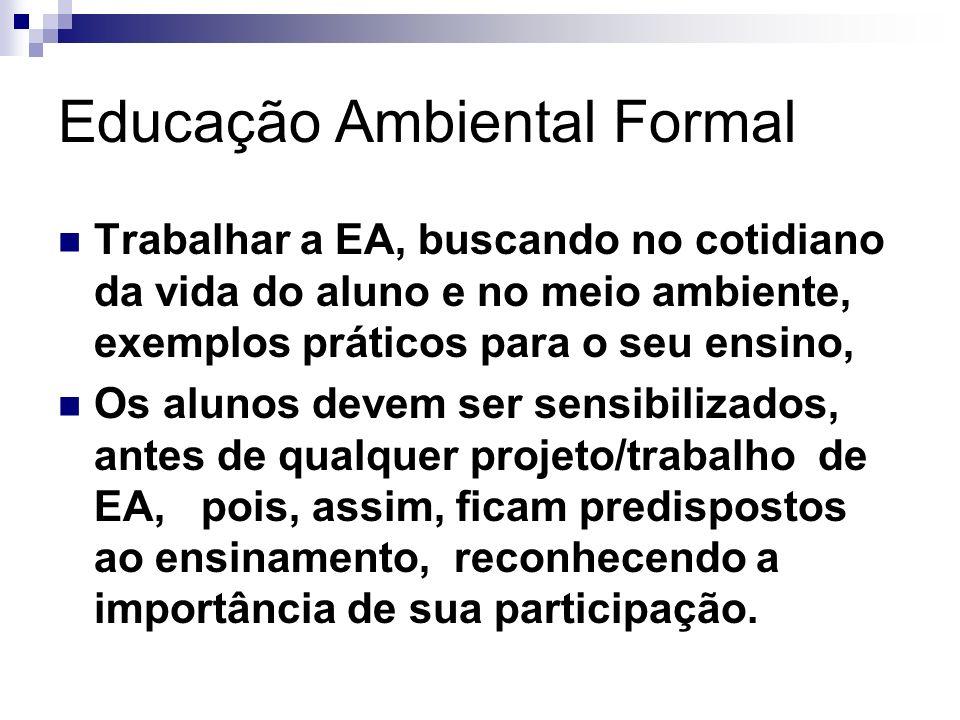 Educação Ambiental Formal Trabalhar a EA, buscando no cotidiano da vida do aluno e no meio ambiente, exemplos práticos para o seu ensino, Os alunos de