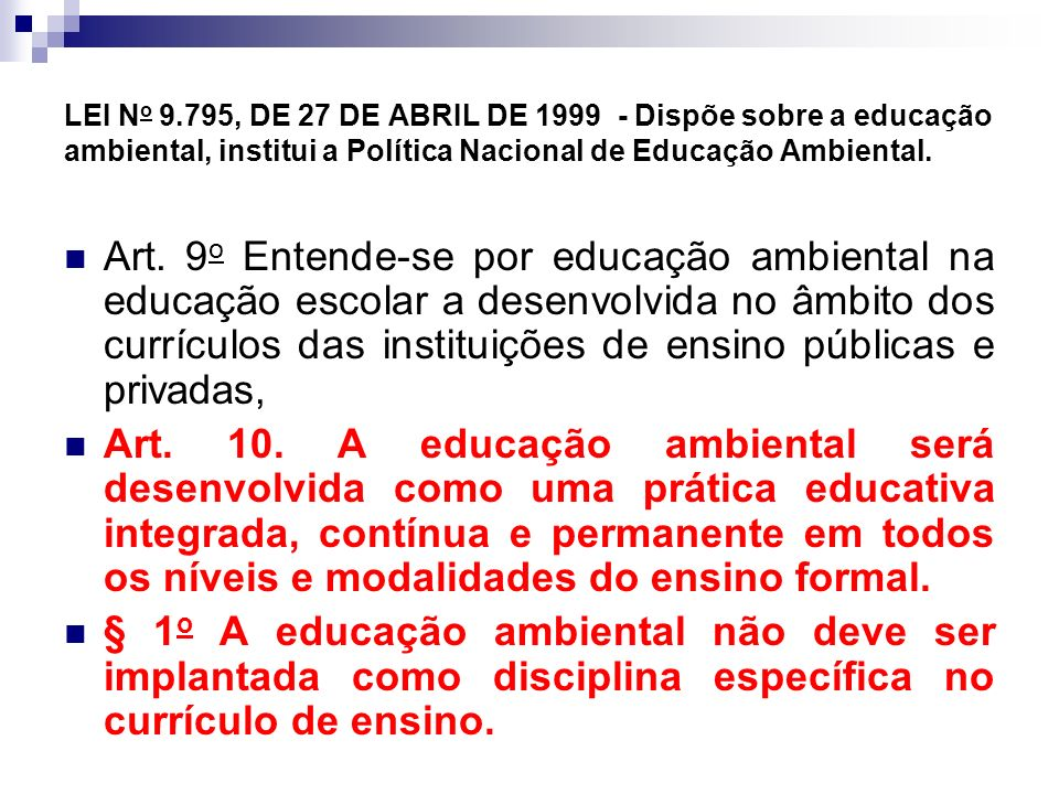 LEI N o 9.795, DE 27 DE ABRIL DE 1999 - Dispõe sobre a educação ambiental, institui a Política Nacional de Educação Ambiental. Art. 9 o Entende-se por