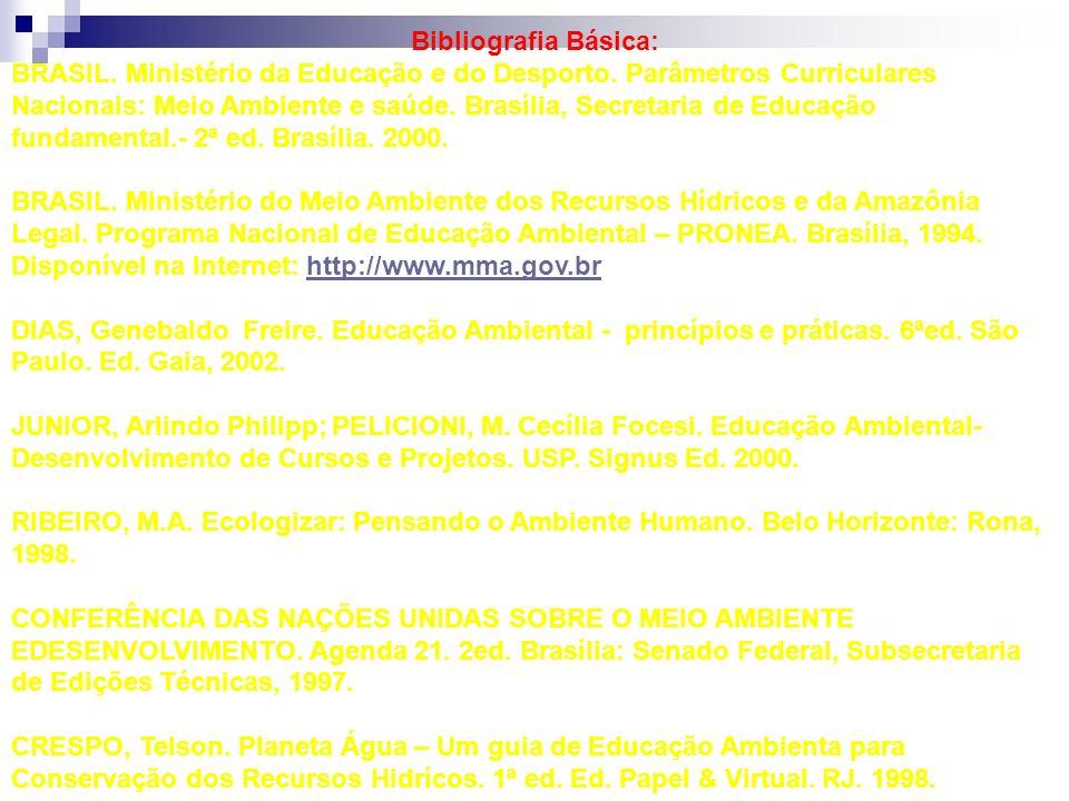 Bibliografia Básica: BRASIL. Ministério da Educação e do Desporto. Parâmetros Curriculares Nacionais: Meio Ambiente e saúde. Brasília, Secretaria de E