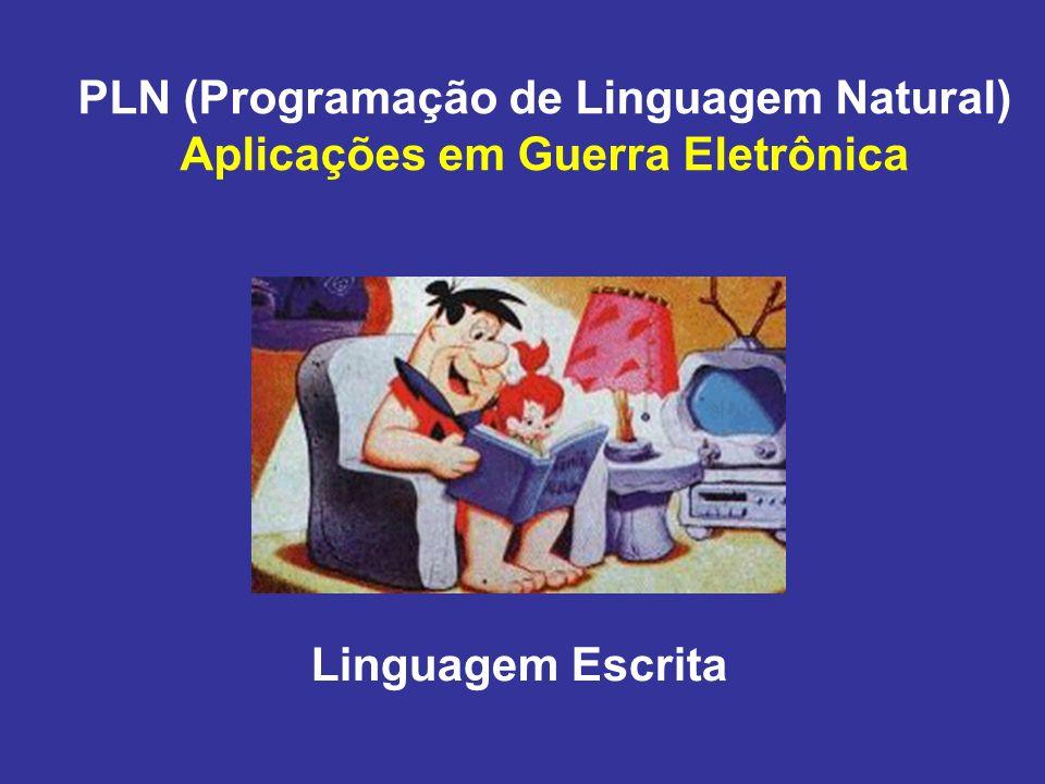 PLN (Programação de Linguagem Natural) Aplicações em Guerra Eletrônica Linguagem Escrita