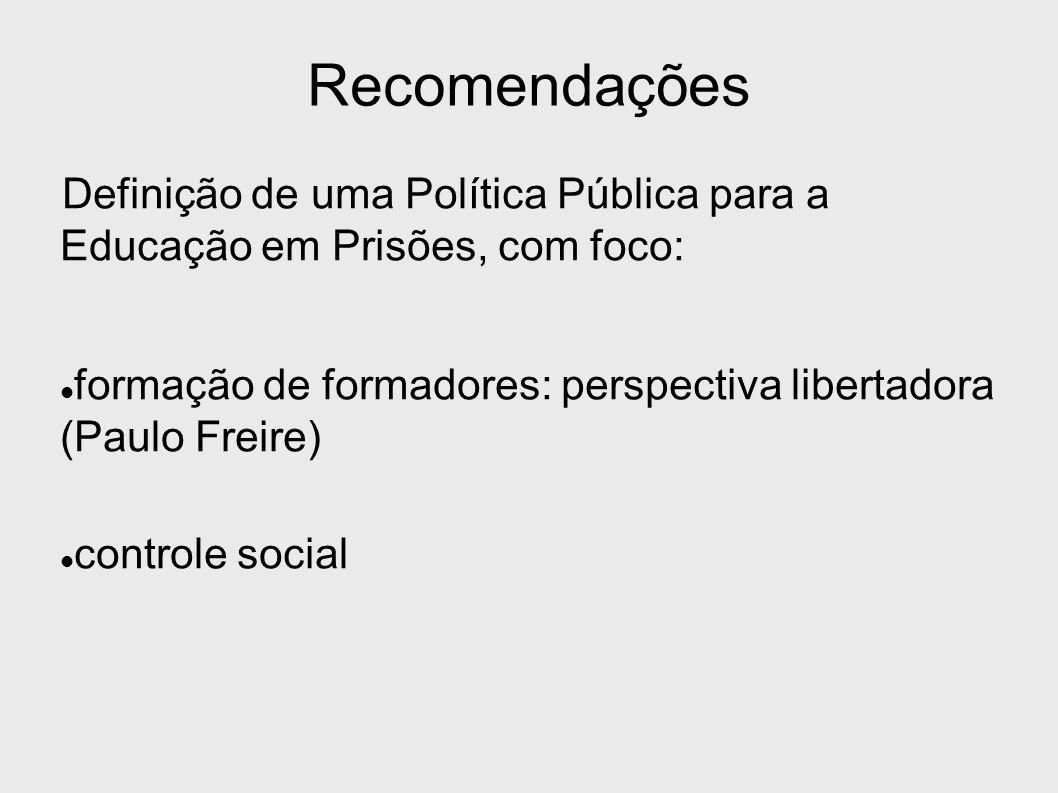 Recomendações Definição de uma Política Pública para a Educação em Prisões, com foco: formação de formadores: perspectiva libertadora (Paulo Freire) c