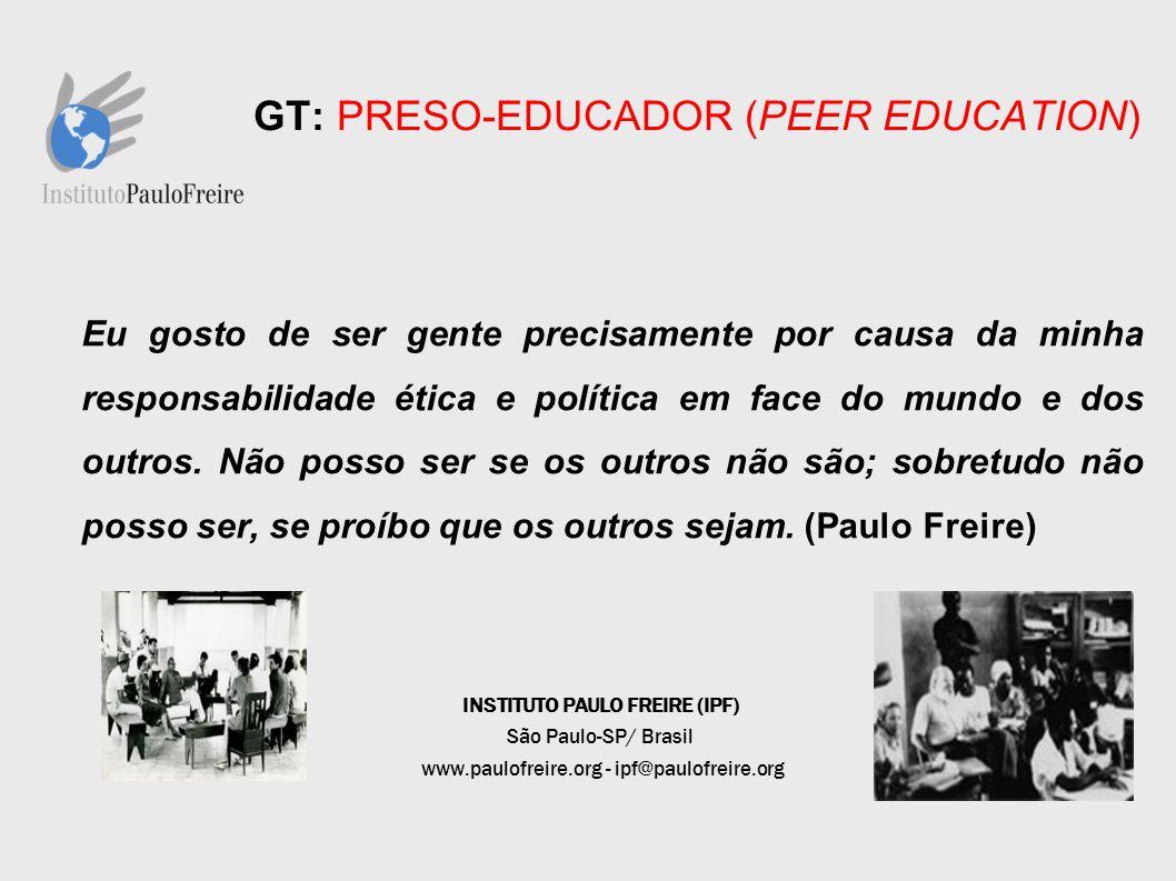 GT: PRESO-EDUCADOR (PEER EDUCATION) Eu gosto de ser gente precisamente por causa da minha responsabilidade ética e política em face do mundo e dos out