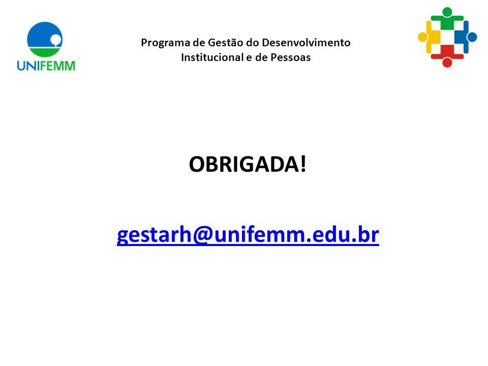 OBRIGADA! gestarh@unifemm.edu.br Programa de Gestão do Desenvolvimento Institucional e de Pessoas