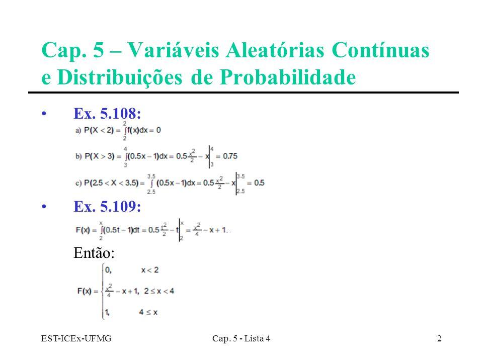 EST-ICEx-UFMGCap. 5 - Lista 42 Cap. 5 – Variáveis Aleatórias Contínuas e Distribuições de Probabilidade Ex. 5.108: Ex. 5.109: Então:
