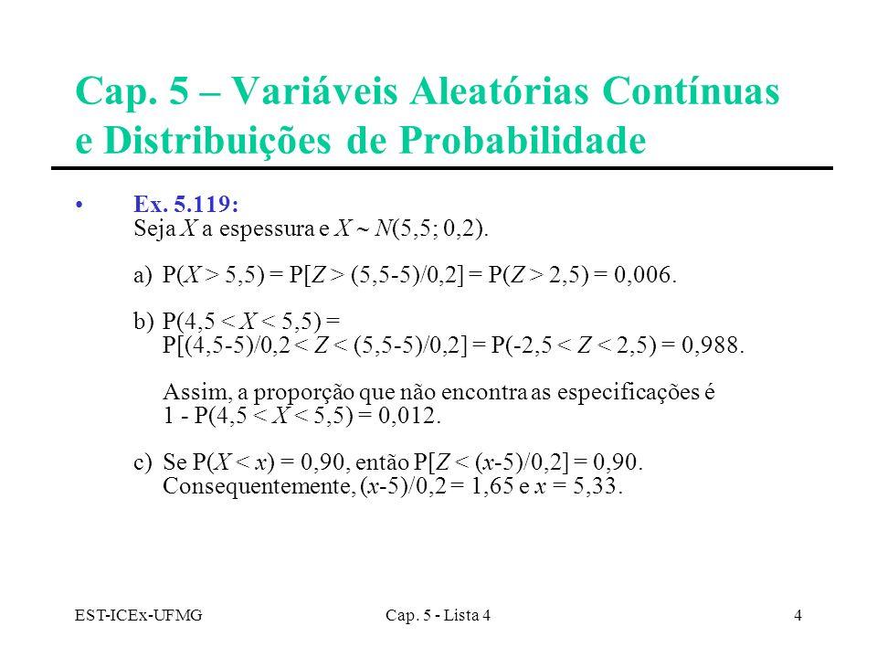 EST-ICEx-UFMGCap. 5 - Lista 44 Cap. 5 – Variáveis Aleatórias Contínuas e Distribuições de Probabilidade Ex. 5.119: Seja X a espessura e X N(5,5; 0,2).