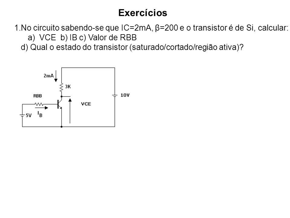 Exercícios 1.No circuito sabendo-se que IC=2mA, β=200 e o transistor é de Si, calcular: a) VCE b) IB c) Valor de RBB d) Qual o estado do transistor (s