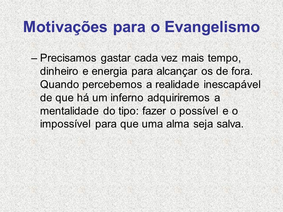 Motivações para o Evangelismo –Precisamos gastar cada vez mais tempo, dinheiro e energia para alcançar os de fora. Quando percebemos a realidade inesc